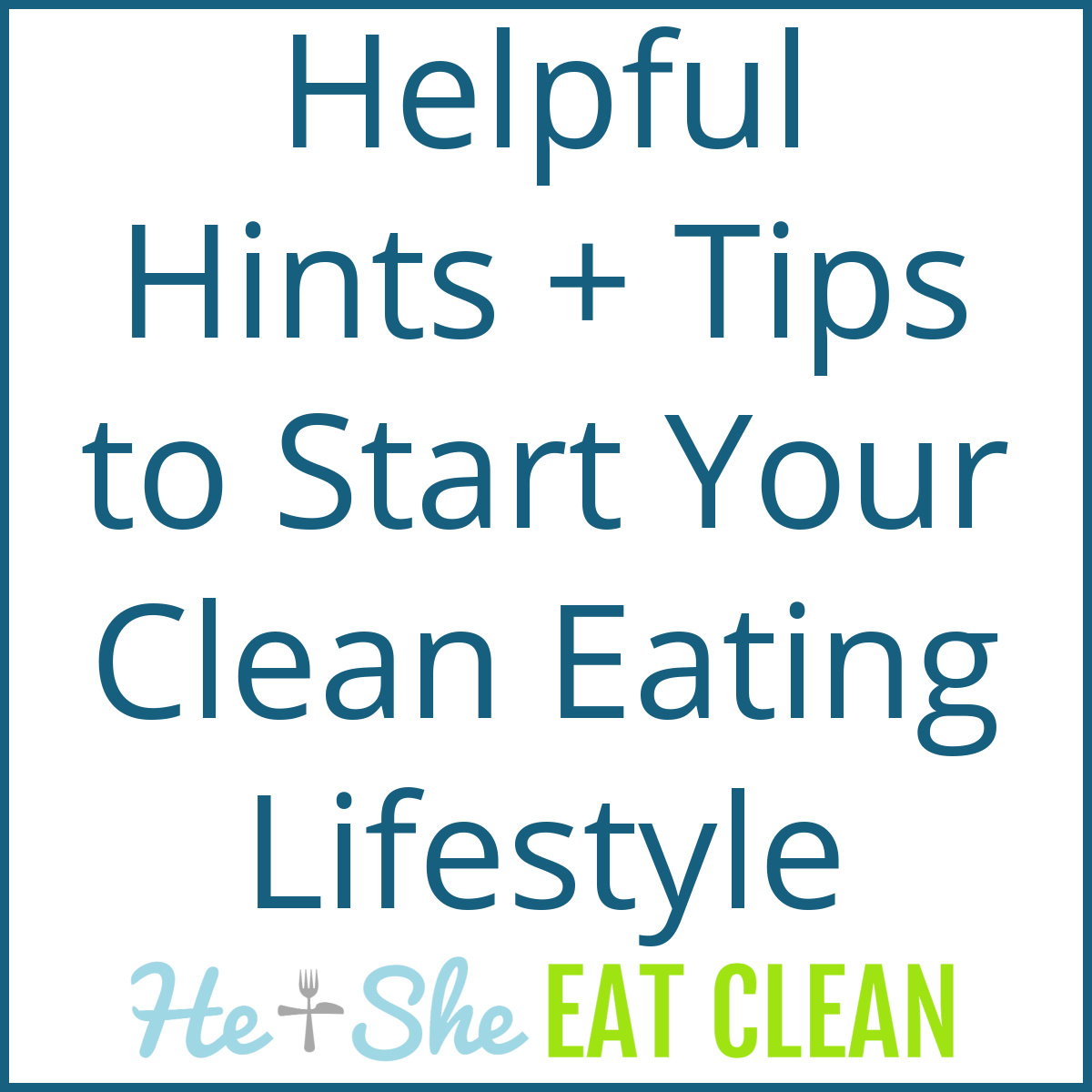 text reads Helpful Hints + Tips to Start Your Clean Eating Lifestyle