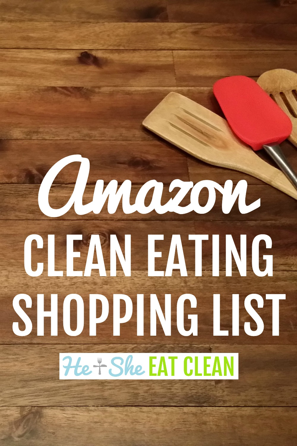 spatula and wooden utensil on a wooden table with text that reads Amazon Clean Eating Shopping List