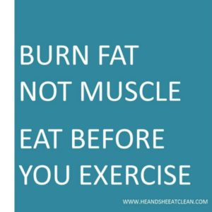 Burn Fat Not Muscle Eat Before You Exercise