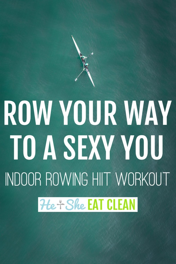 two rowers in a white boat in blue/green water with text that reads row your way to a sexy you, indoor rowing HIIT workout