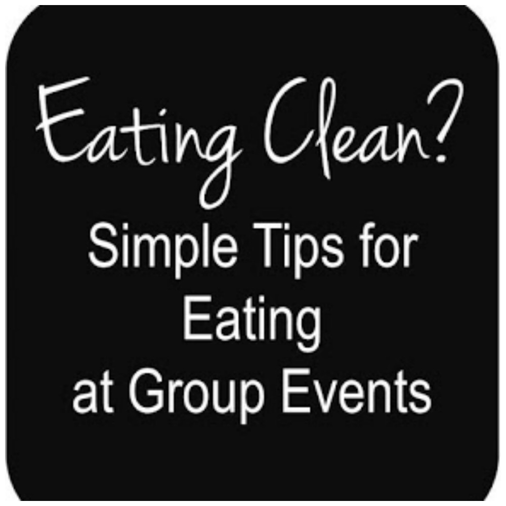 text reads eating clean? simple tips for eating at group events