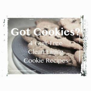 cookies on a plate with text that reads got cookies? 4 guilt free clean eating cookie recipes