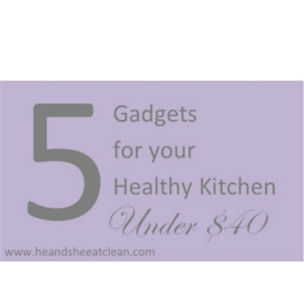 text reads 5 gadgets for your healthy kitchen under $40