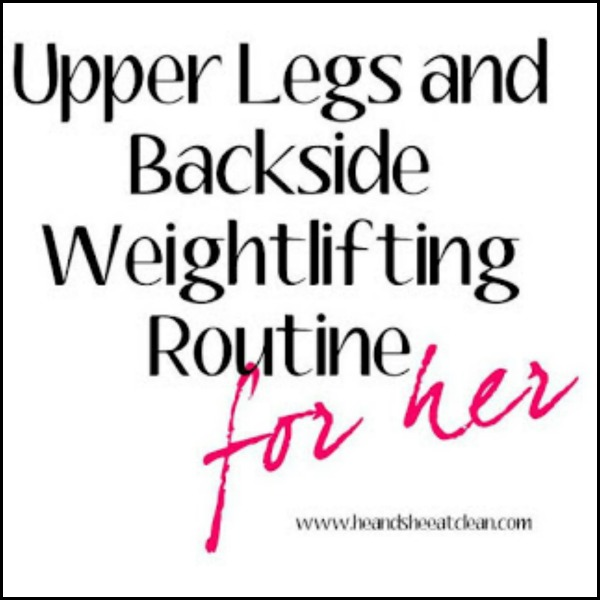 text reads upper legs and backside weightlifting routine for her