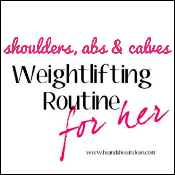 text reads shoulders, abs and calves weightlifting routine for her