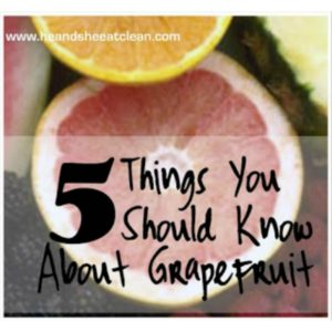 grapefruit with text that reads 5 things you need to know about grapefruit