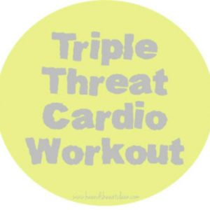 text reads triple threat cardio workout