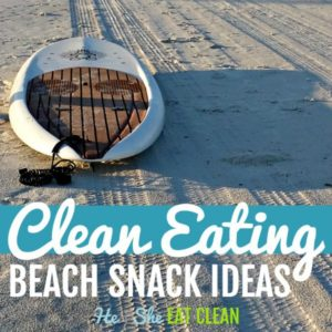 paddleboard on the same with text that reads clean eating beach snack ideas square image