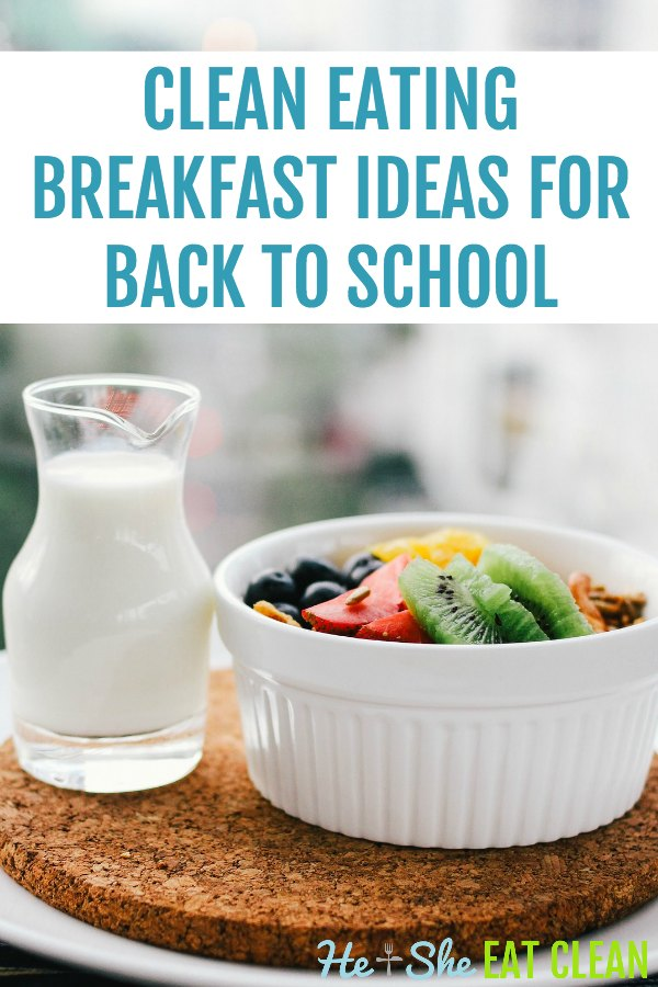 bowl of fruit and glass of milk on a table with the text clean eating breakfast ideas for back to school