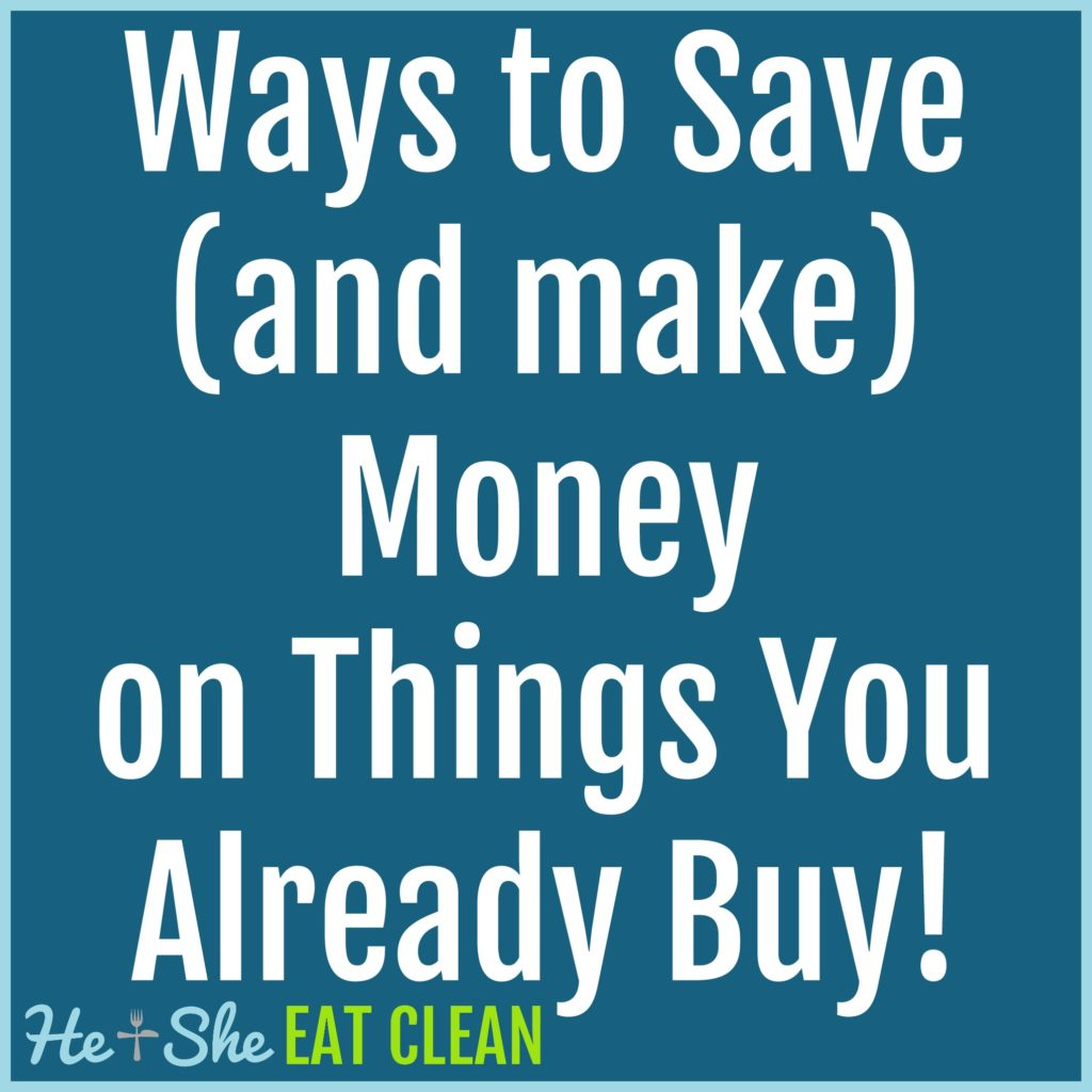 image that reads ways to save (and make) money on things you already buy