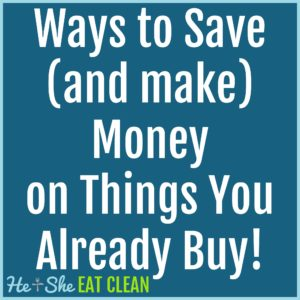 Ways to Save (and make) Money on Things You Already Buy