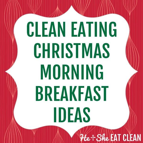 clean eating Christmas morning breakfast ideas