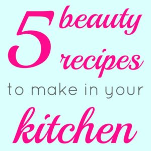 text reads 5 beauty recipes to make in your kitchen