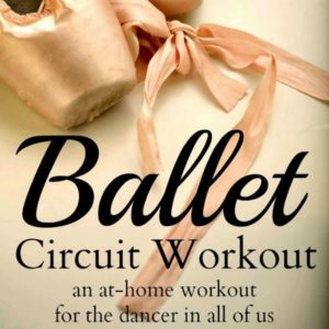 ballet shoes with text that reads ballet circuit workout an at home workout for the dancer in all of us square image