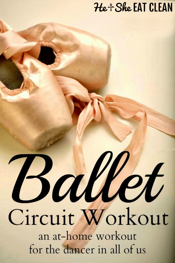 ballet shoes with text that reads ballet circuit workout an at home workout for the dancer in all of us