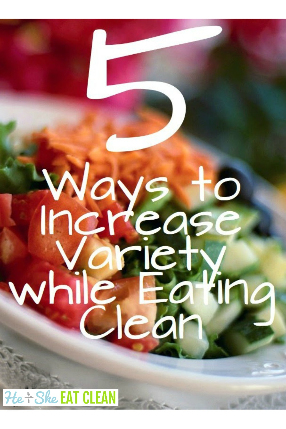 vegetables on a white dish with text that reads 5 ways to increase variety while eating clean