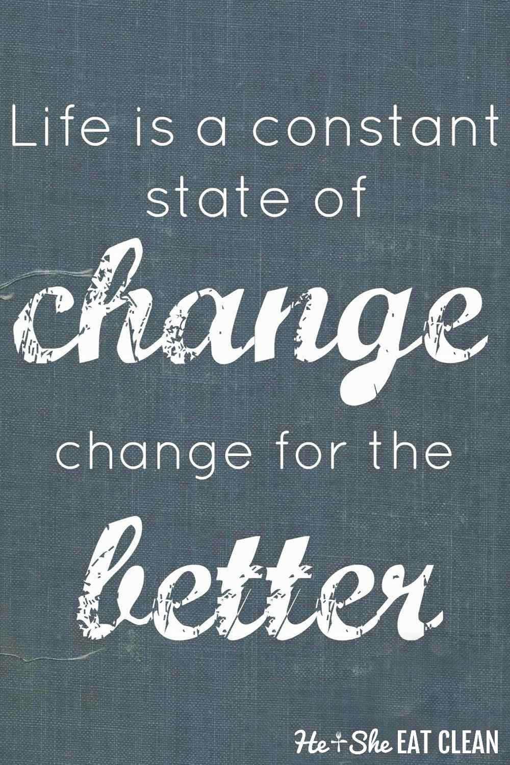 text reads life is a constant state of change for the better