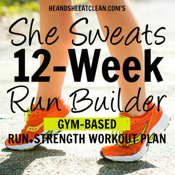 text reads She Sweats 12-Week Run Builder Run & Strength Workout Plan Gym Based