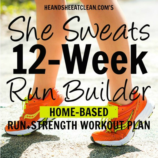 text reads She Sweats 12-Week Run Builder Run & Strength Workout Plan Home Based