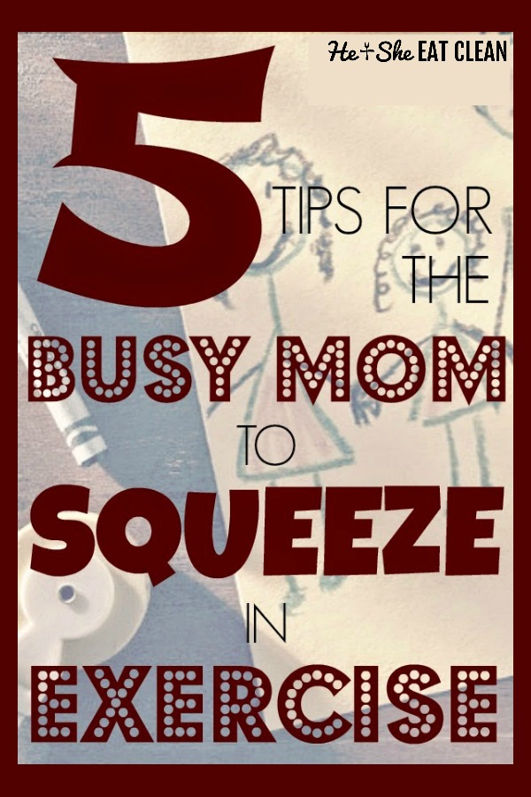 text reads 5 tips for the busy mom to squeeze in exercise