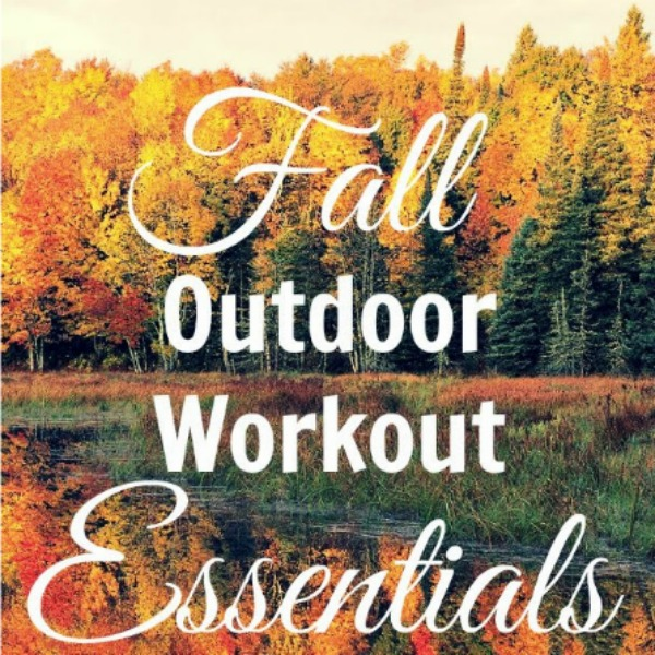 fall colored leaves on trees with text that reads fall outdoor workout essentials