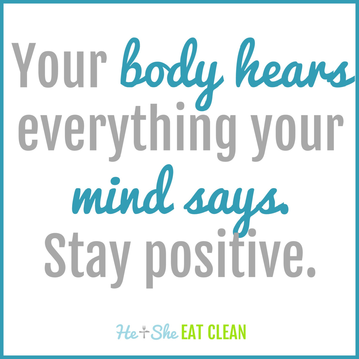 text reads Your body hears everything your mind says. Stay positive.