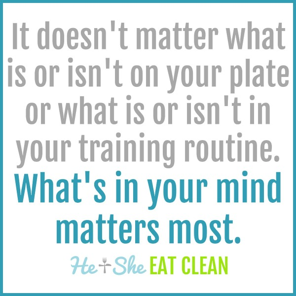 text reads It doesn't matter what is or isn't on your plate or what is or isn't in your training routine. What's in your mind matters most.