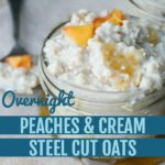 oats in a clear glass jar with peaches on top text reads overnight peaches and cream steel cut oats square