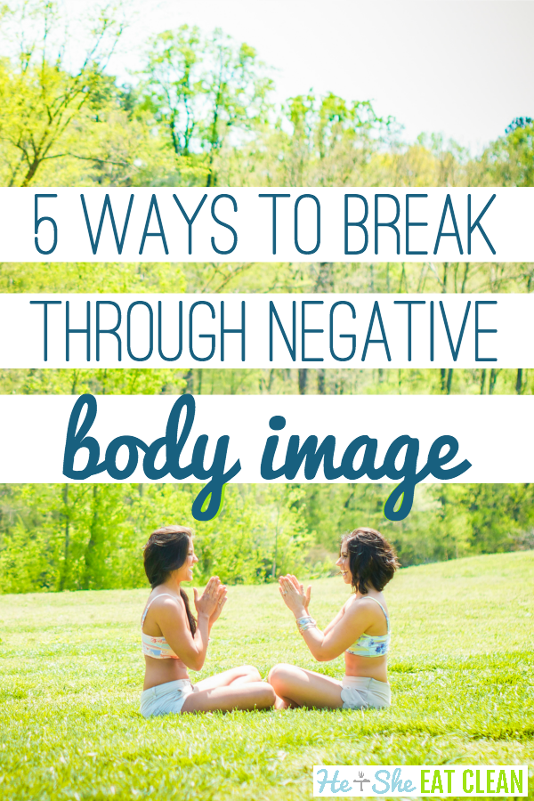 two females sitting on the grass with text that reads 5 ways to break through negative body image
