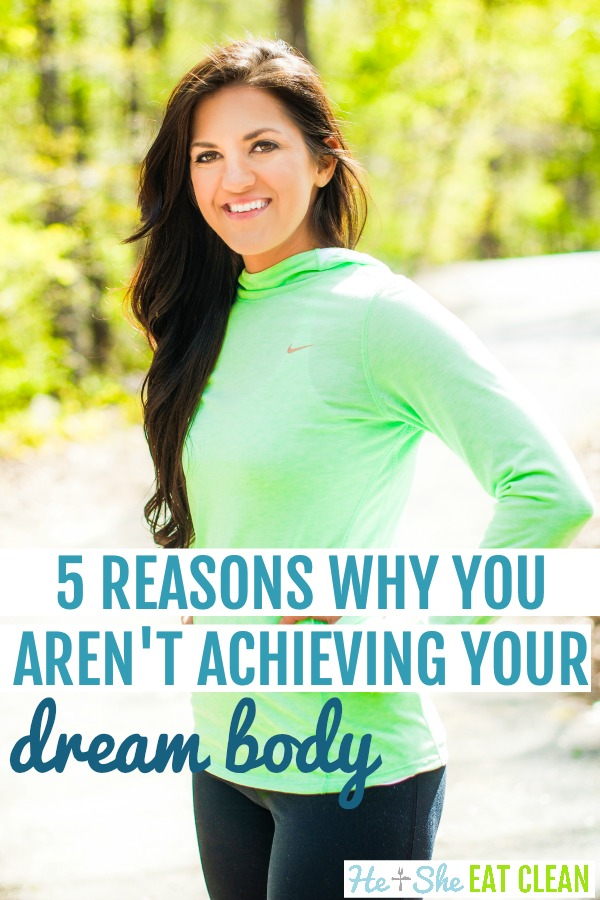 female standing with hands on her hips with text that reads 5 reasons why you aren't achieving your dream body