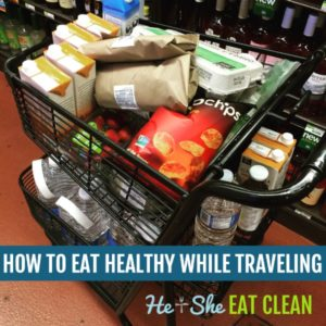 groceries in a shopping cart with text that reads how to eat healthy while traveling