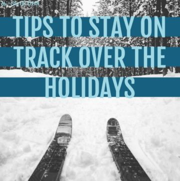 Tips to Stay on Track Over the Holidays