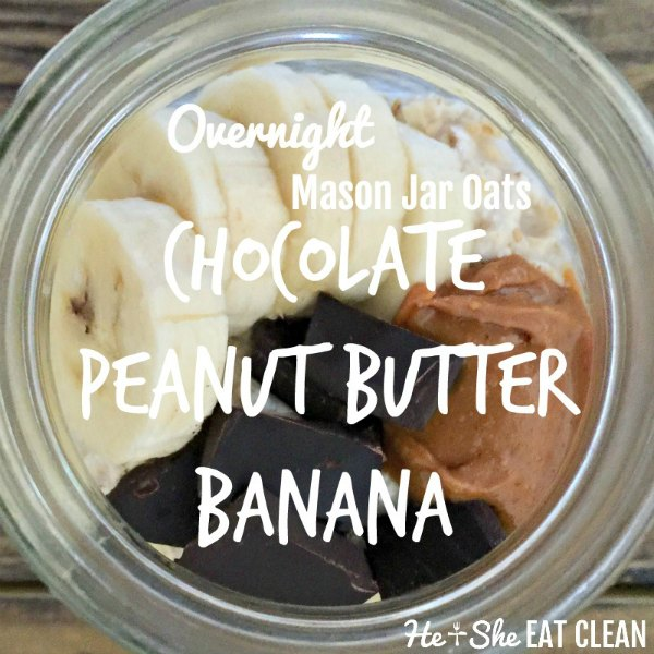 jar of oats topped with peanut butter and chocolate text reads overnight chocolate peanut butter banana mason jar oats