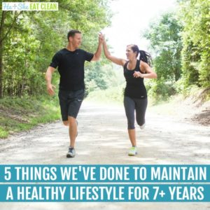 5 Things We Have Done to Maintain a Healthy Lifestyle for 7+ Years