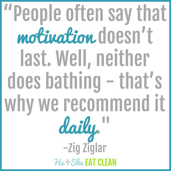 text reads People often say that motivation doesn't last. Well, neither does bathing - that's why we recommend it daily. Zig Ziglar
