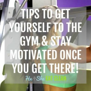 text reads tips to get yourself to the gym and stay motivated once you get there square
