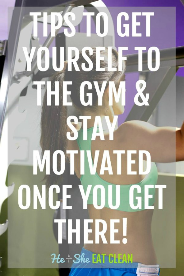 text reads tips to get yourself to the gym and stay motivated once you get there