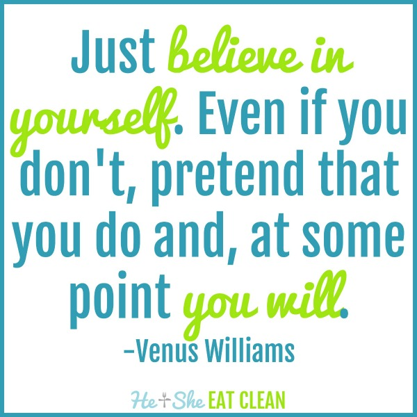 """Just believe in yourself. Even if you don't, pretend that you do and, at some point you will."" - Venus Williams"