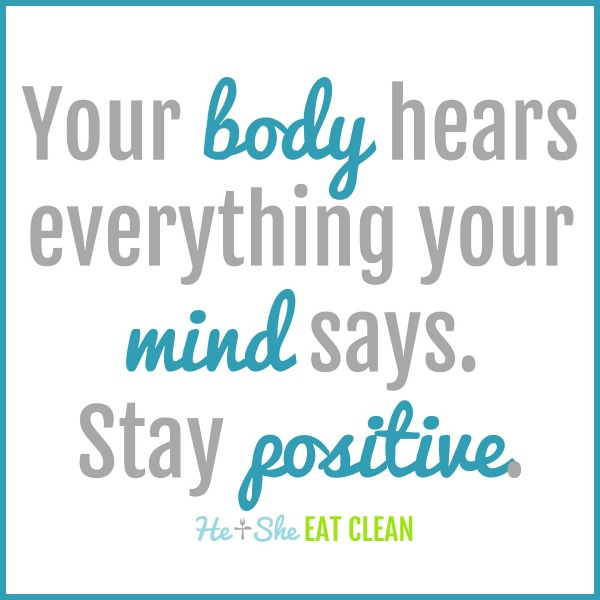 Your body hears everything your mind says. Stay positive.