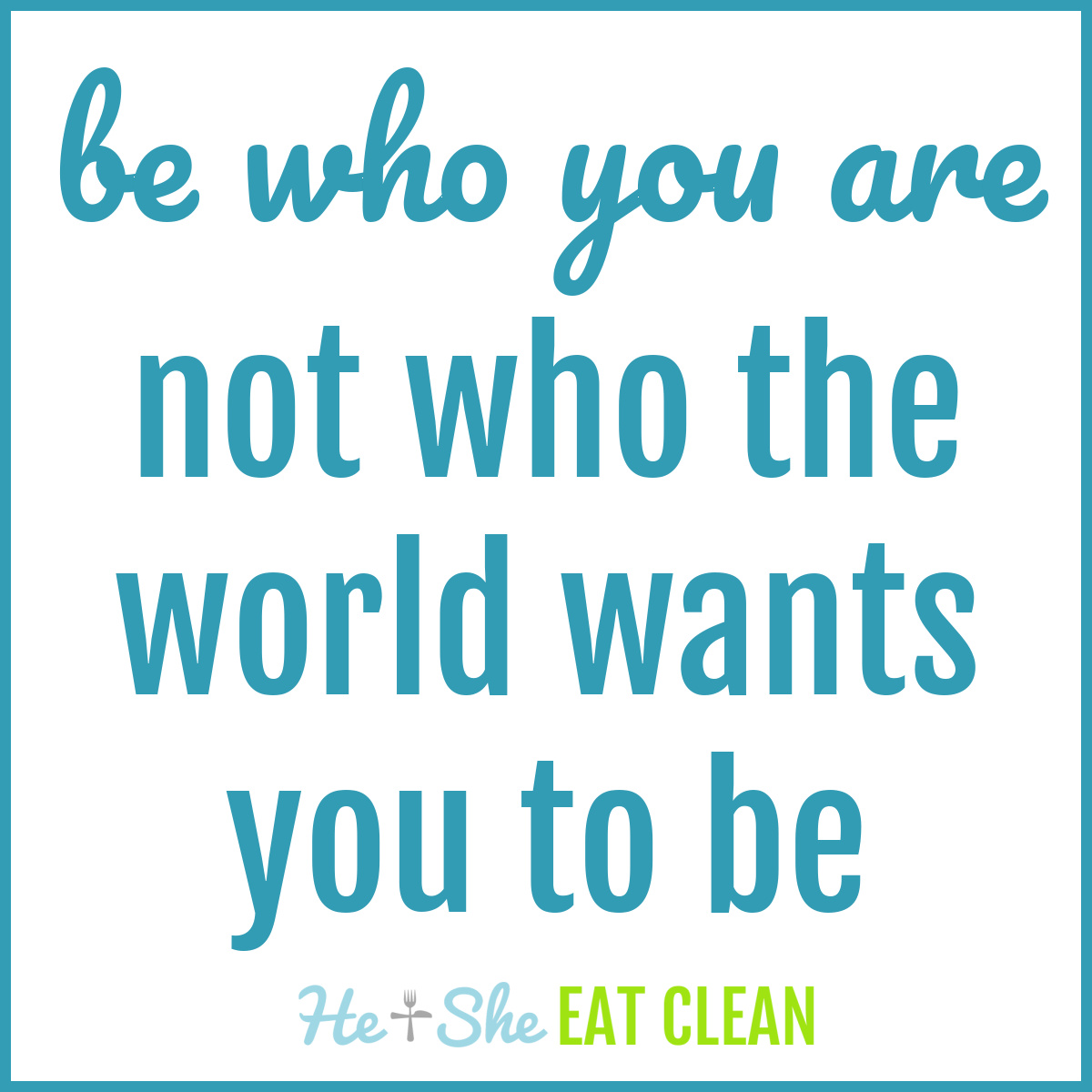 text reads be who you are not who the world wants you to be