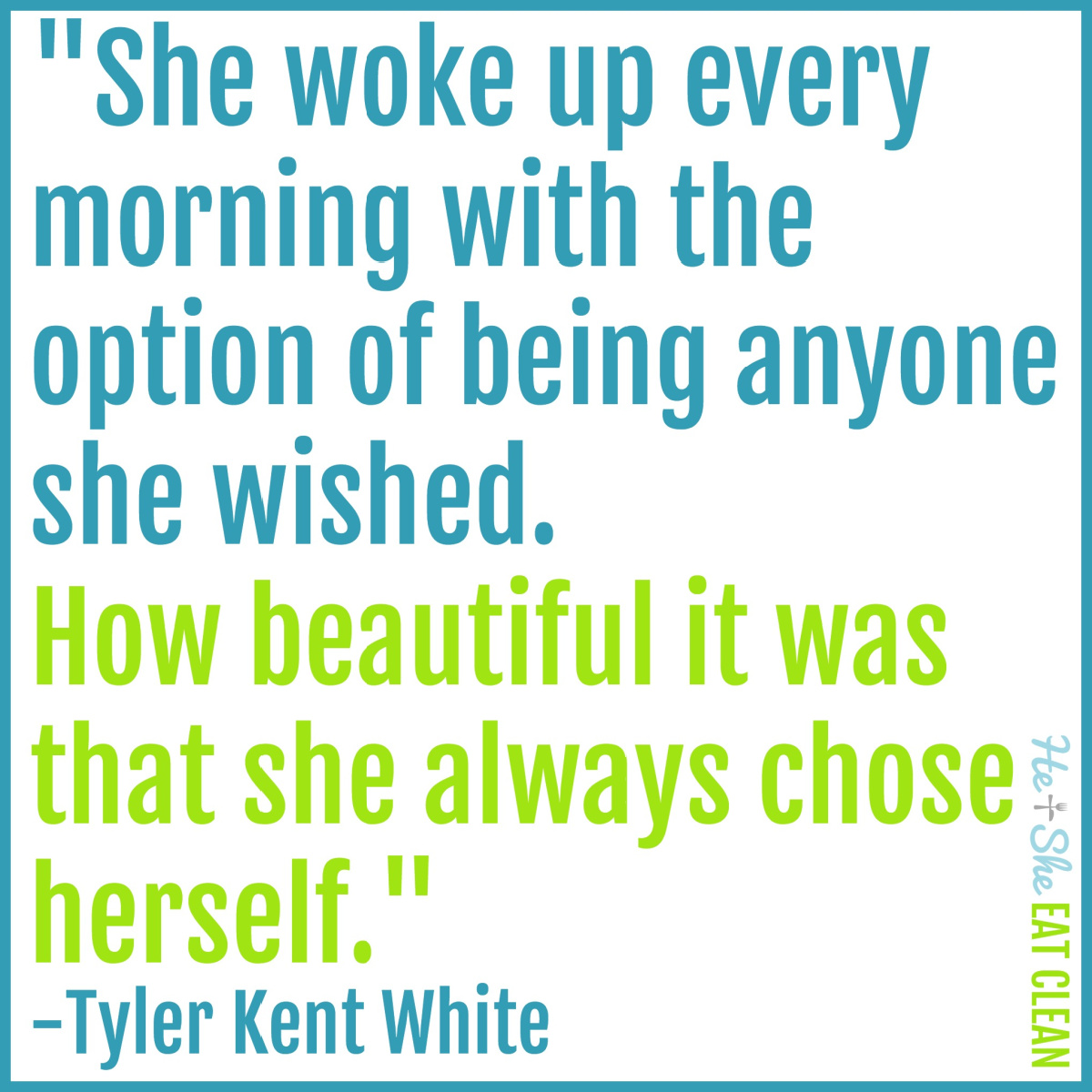 """text reads """"She woke up every morning with the option of being anyone she wished. How beautiful it was that she always chose herself."""" - Tyler Kent White"""