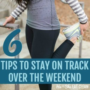 female stretching with text that reads 6 tips to stay on track over the weekend square image
