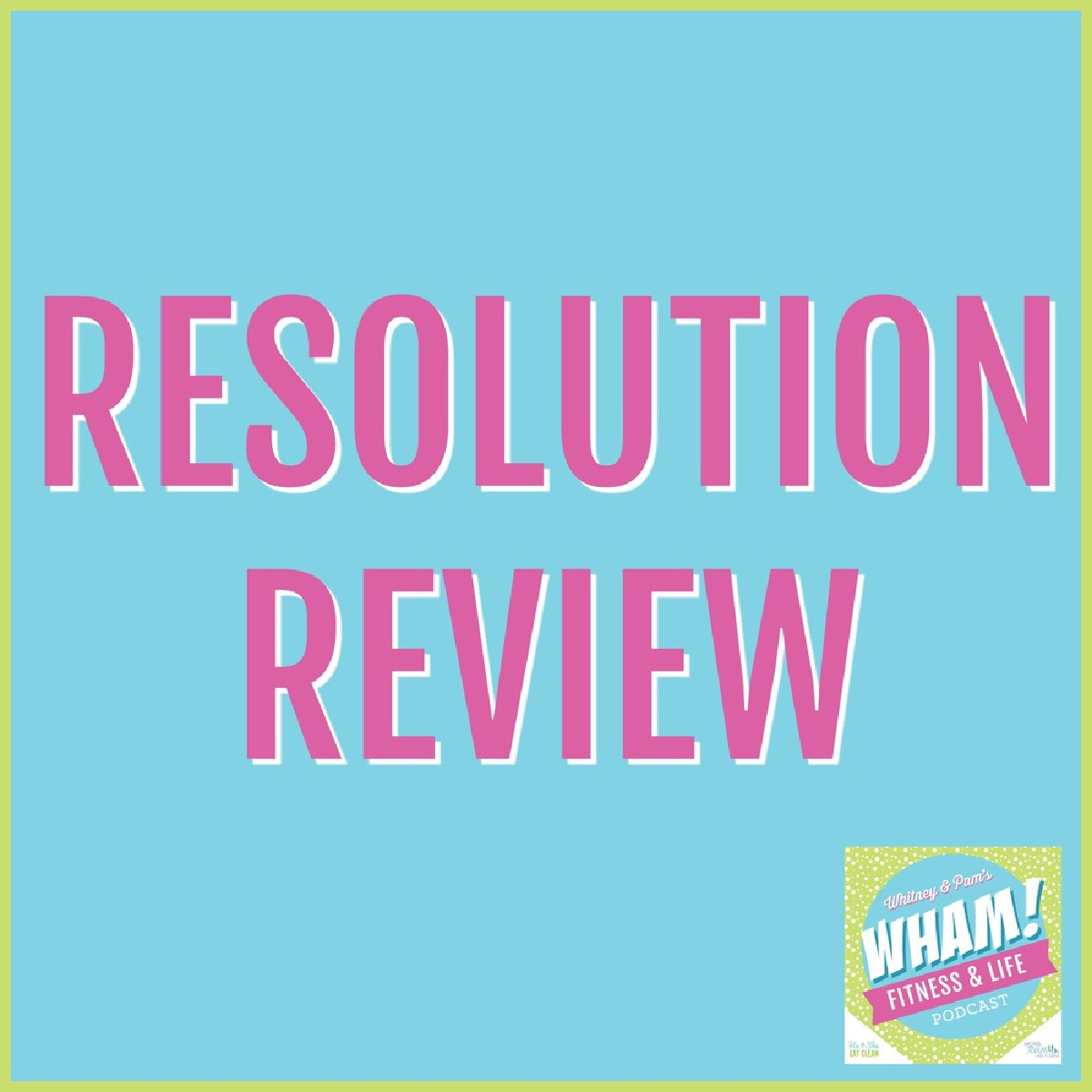 text reads Resolution Review - WHAM Podcast