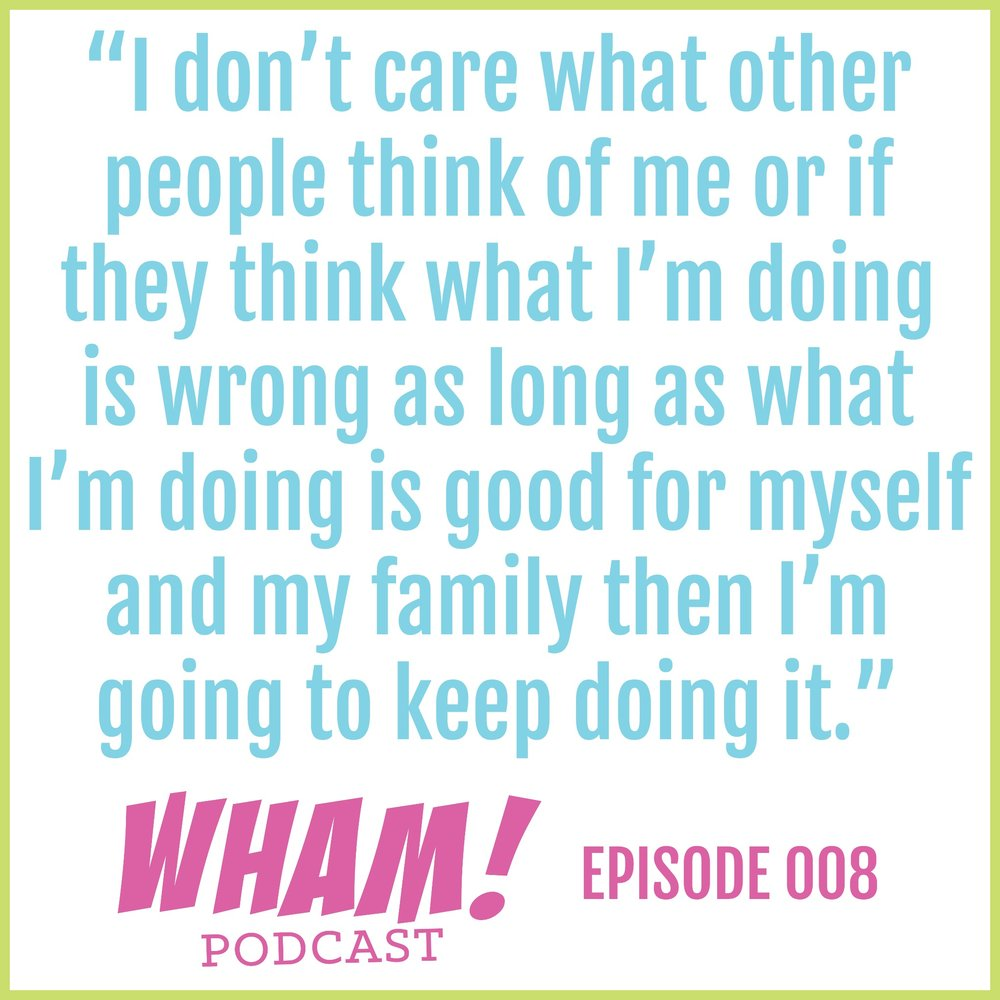 """text reads """"I don't care what other people think of me or if they think what I'm doing is wrong as long as what I'm doing is good for myself and my family then I'm going to keep doing it"""" - WHAM Podcast"""