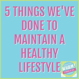 text reads 5 things we've done to maintain a healthy lifestyle wham podcast