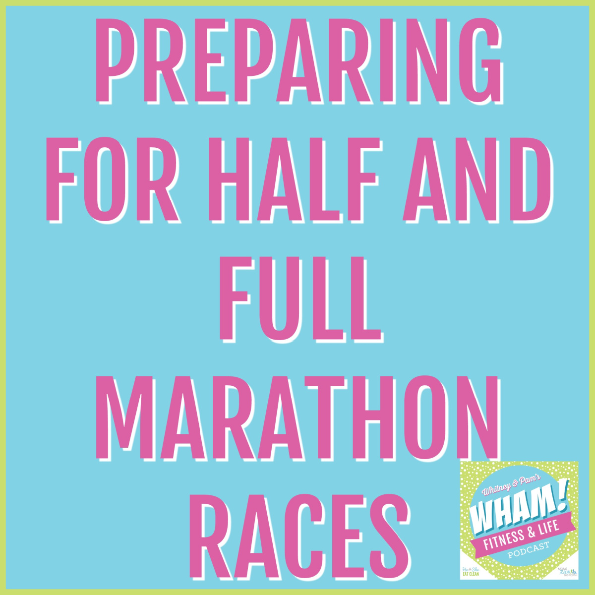 text reads Preparing for Half and Full Marathon Races - WHAM Podcast