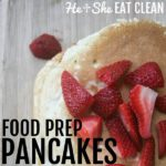 stack of pancakes with strawberries on top with text that reads food prep pancakes square image