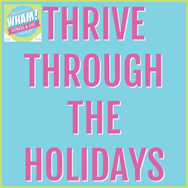 Thrive through the holidays - WHAM podcast