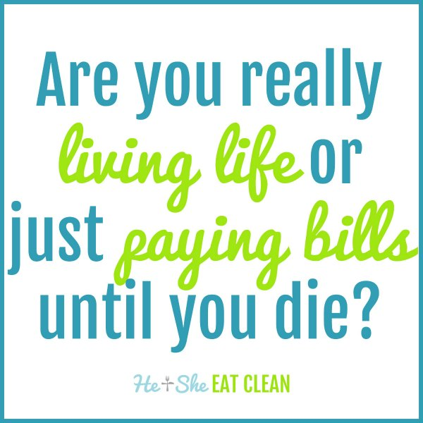 text reads are you really living life or just paying bills until you die?