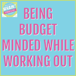 text reads Being Budget Minded While Working Out - WHAM Podcast